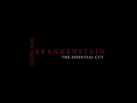 Flesh for Frankenstein The Essential Cut