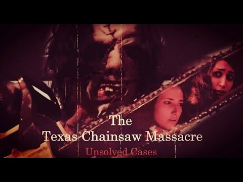 The Texas Chainsaw Massacre - Unsolved Cases