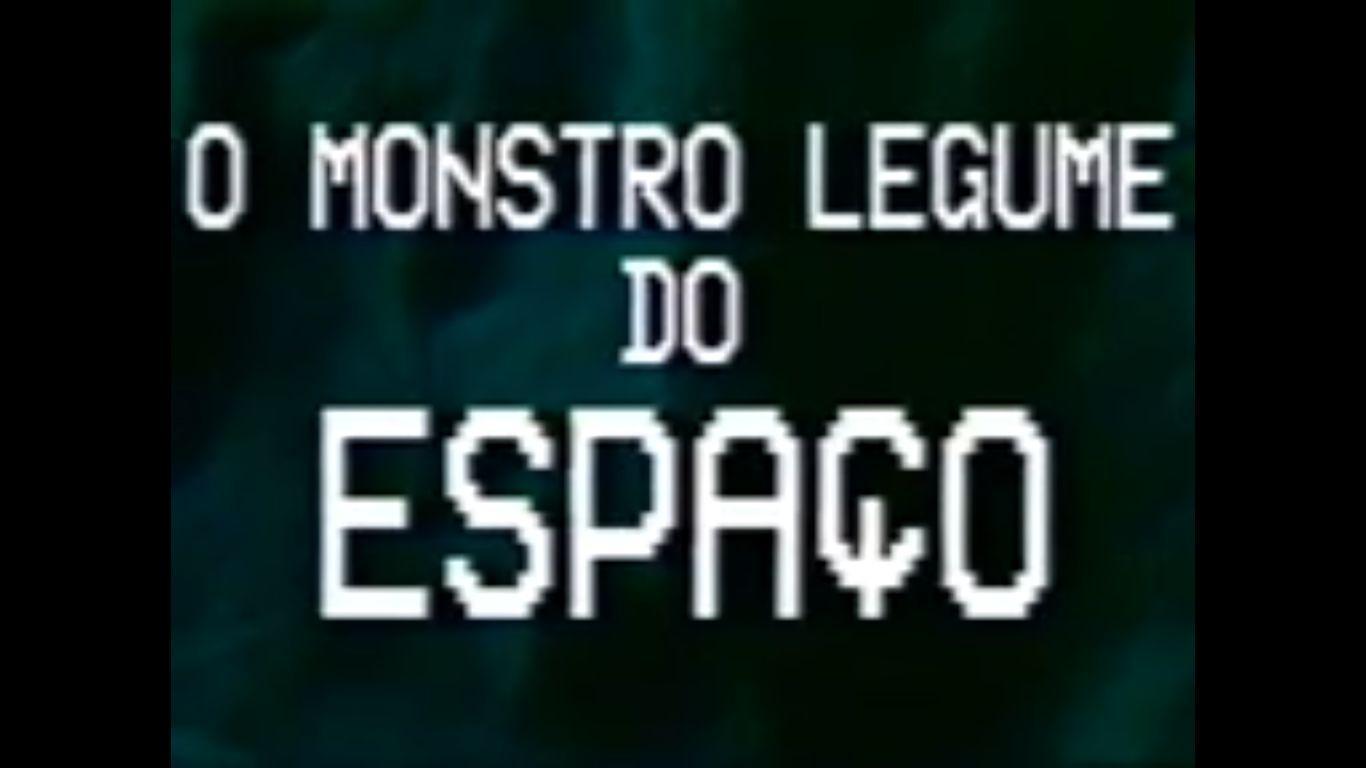 O Monstro Legume do Espaço (Brasil, 1995, Petter Baiestorf)