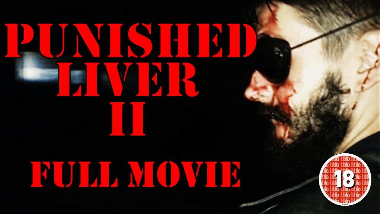 PUNISHED LIVER II (OFFICIAL FULL MOVIE 18+)